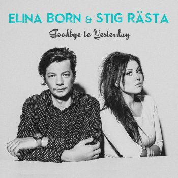 ������� ������� - ������� - Elina Born and Stig Rasta - Goodbye To Yesterday