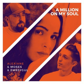 Album cover - Rington Moses & Emr3ygul - A Million on My Soul (Remix) [feat. Alexiane] feat. Alexiane